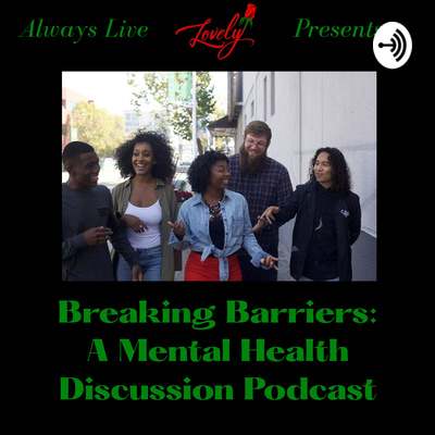 Breaking Barriers: A Mental Health Discussion Podcast