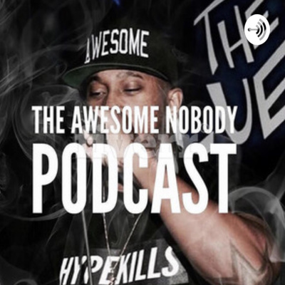 The Awesome Nobody Podcast