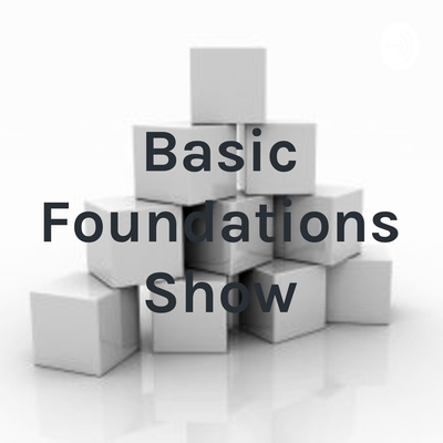 Basic Foundations Show