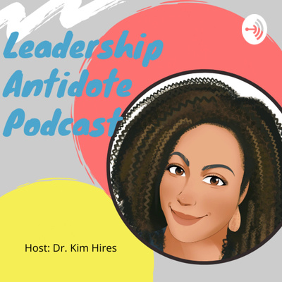 The Leadership Antidote Podcast