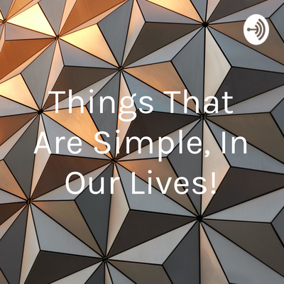 Things That Are Simple, In Our Lives!