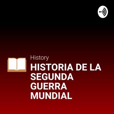 La Historia De la Segunda Guerra mundial
