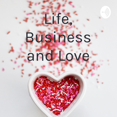 Life, Business and Love