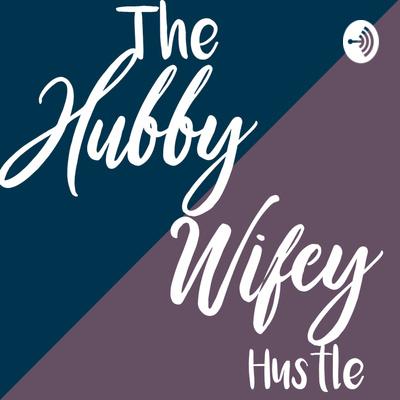 The Hubby Wifey Hustle