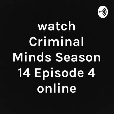 watch Criminal Minds Season 14 Episode 4 online by watch Criminal