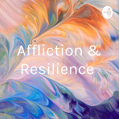 Affliction & Resilience