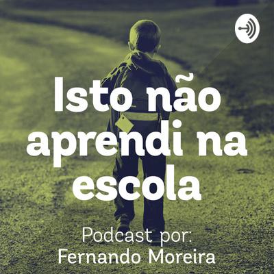 Isto não aprendi na escola - Por Fernando Moreira
