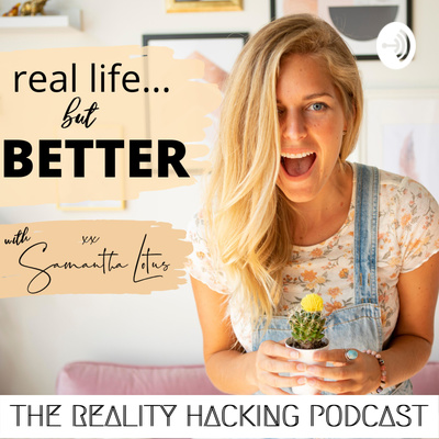 The Reality Hacking Podcast with Samantha Lotus