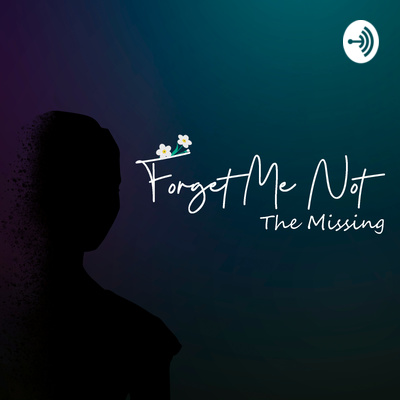 Forget Me Not: The Missing