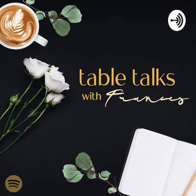Table talks with Frances