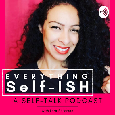 Everything SELF-ish | A SELF-Talk Podcast