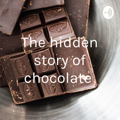 The hidden story of chocolate