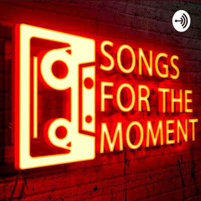 Songs For The Moment - A Music Podcast