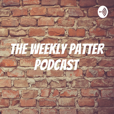 The Weekly Patter Podcast