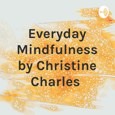 Everyday Mindfulness by Christine Charles
