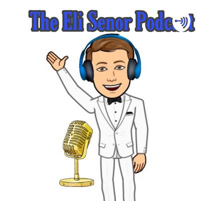 The Eli Senor Podcast