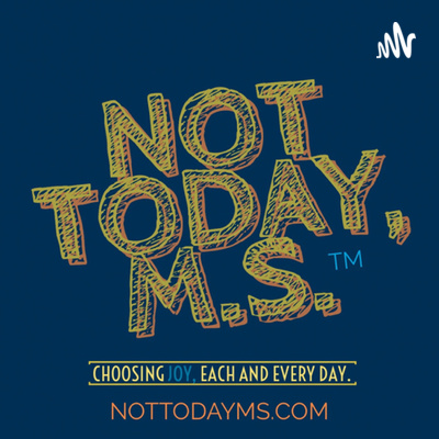 The Not Today, MS Podcast