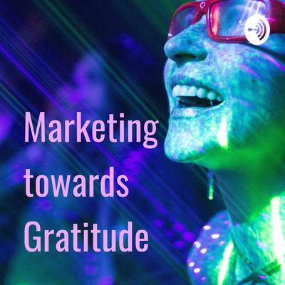 Marketing towards Gratitude
