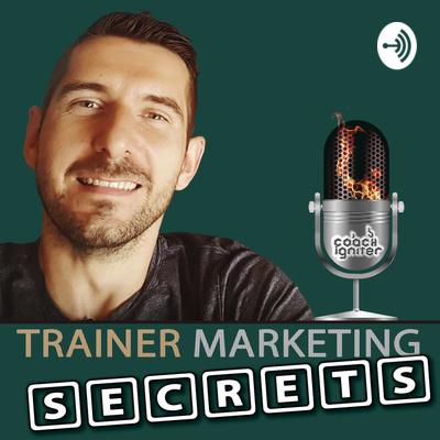 Trainer Marketing Secrets [Den ultimative salgs- og marketingspodcast til personlige trænere]
