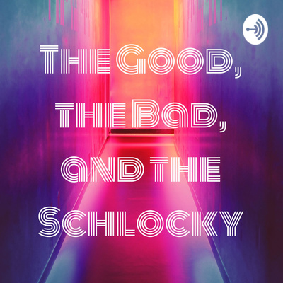 The Good, the Bad, and the Schlocky
