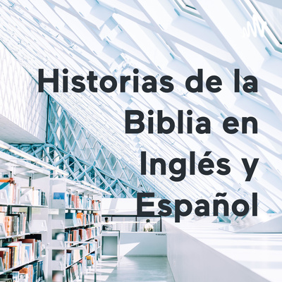 Historias de la Biblia en Inglés y Español