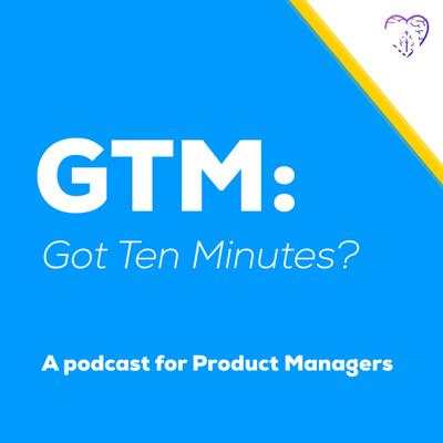 GTM: Got Ten Minutes?