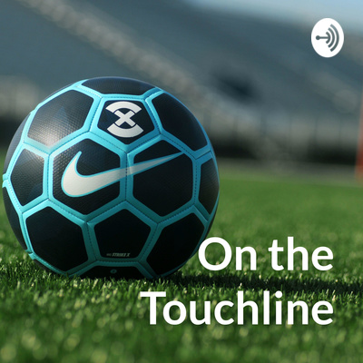 """On the Touchline"" - Football/Soccer Podcast"