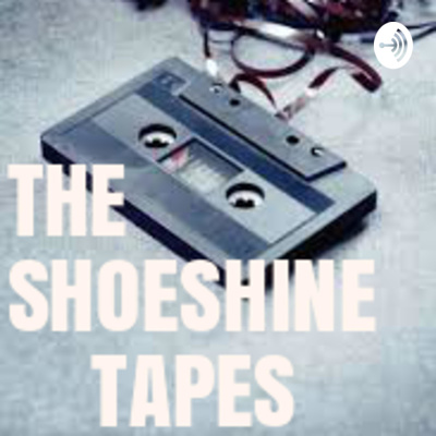 THE SHOESHINE TAPES.