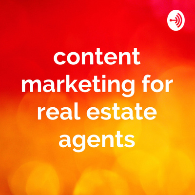 Content Marketing for Real Estate Agents