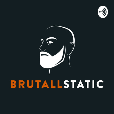 BrutallStatic Podcast