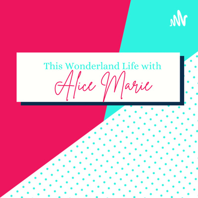 This Wonderland Life with Alice Marie