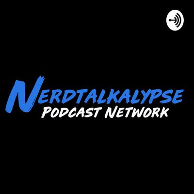 NERDTALKALYPSE! Geek Chat, TV and Movie Reviews