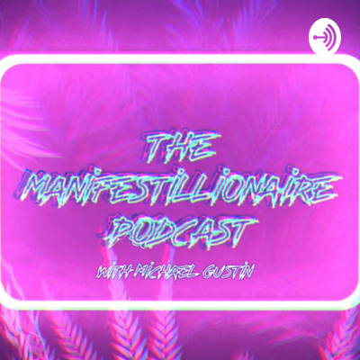 The Manifestillionaire Podcast