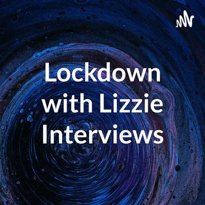 Lockdown with Lizzie Interviews