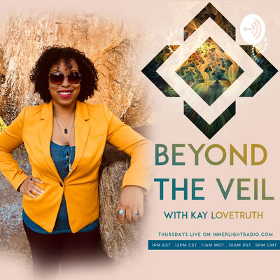 Beyond The Veil with Host Kay LoveTruth
