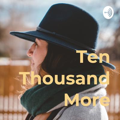 Ten Thousand More
