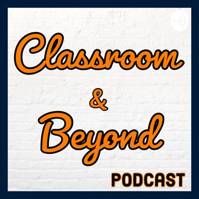 Classroom & Beyond Podcast