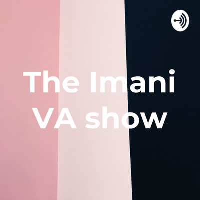 The Imani VA Podcast Show