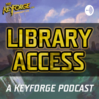 Library Access: A Keyforge Podcast