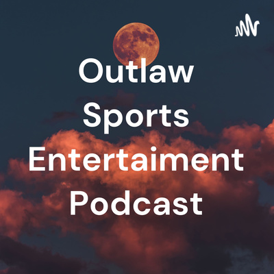 Outlaw Sports Entertaiment Podcast