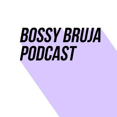 Bossy Bruja Podcast