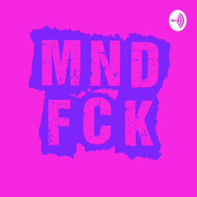 MNDFCK Podcast