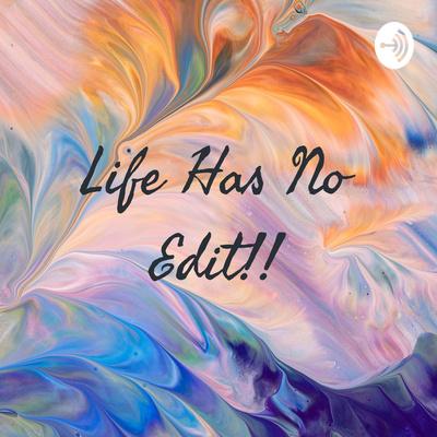 Life Has No Edit!!