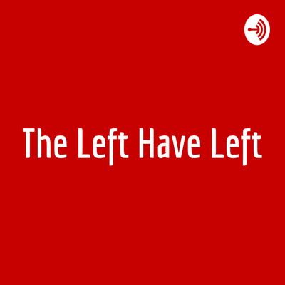 The Left Have Left
