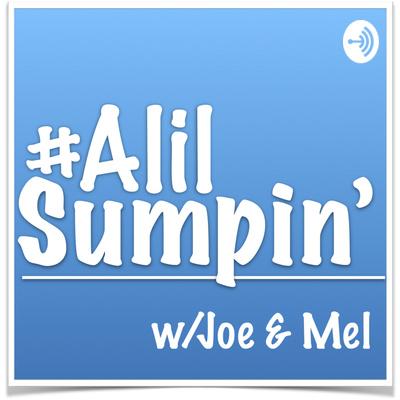 #ALilSumpin' w/Joe & Mel