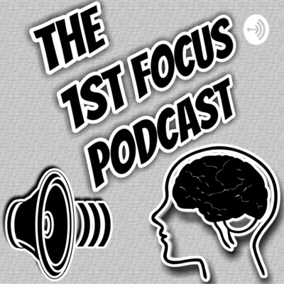 The 1st Focus Podcast