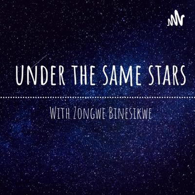 Under the Same Stars with Zongwe Binesikwe