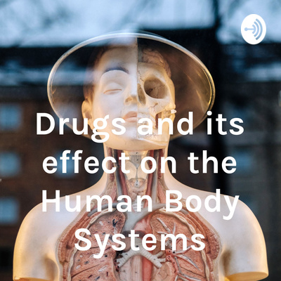 Drugs and its effect on the Human Body Systems
