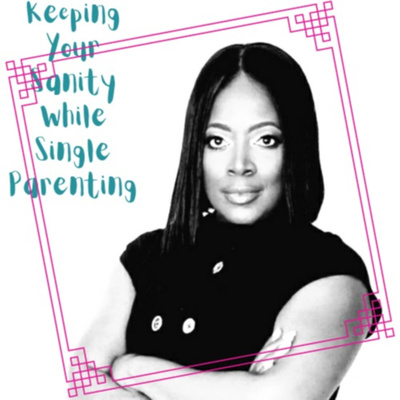 Keeping Your Sanity While Single Parenting