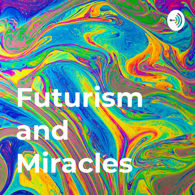 Futurism and Miracles